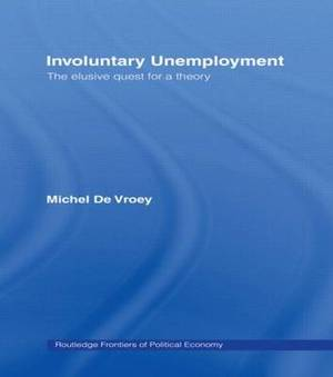 Involuntary Unemployment: The Elusive Quest for a Theory