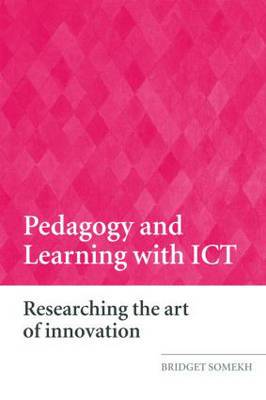 Pedagogy and Learning with ICT: Researching the Art of Innovation