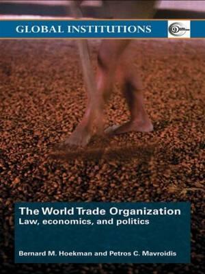 The World Trade Organization (WTO): Law, Economics, and Politics