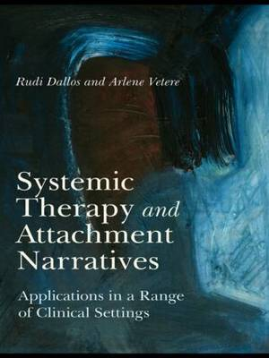 Systemic Therapy and Attachment Narratives: Applications in a Range of Clinical Settings