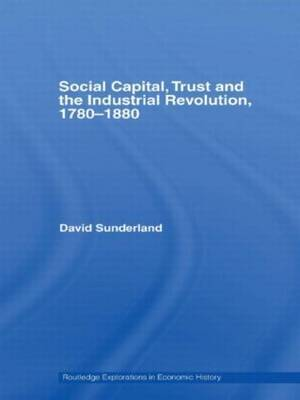 Social Capital, Trust and the Industrial Revolution: 1780-1880