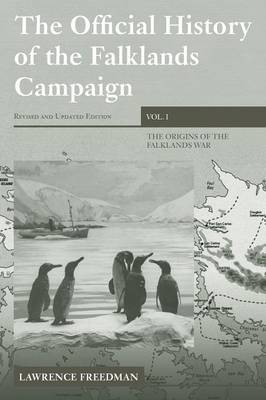 The Official History of the Falklands Campaign: The Origins of the Falklands War: Volume 1