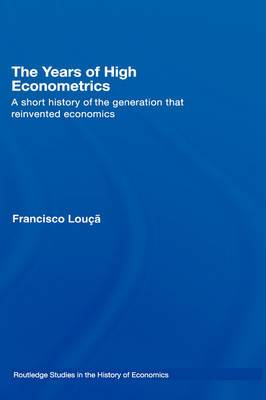 The Years of High Econometrics: A Short History of the Generation That Reinvented Economics