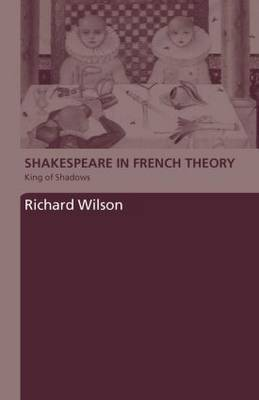Shakespeare in French Theory: King of Shadows