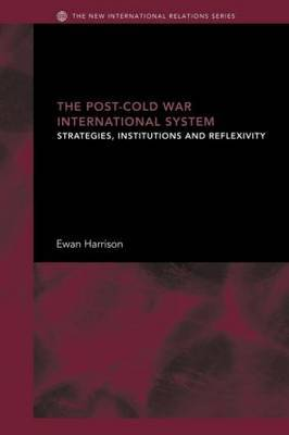 The Post-Cold War International System: Strategies, Institutions and Reflexivity