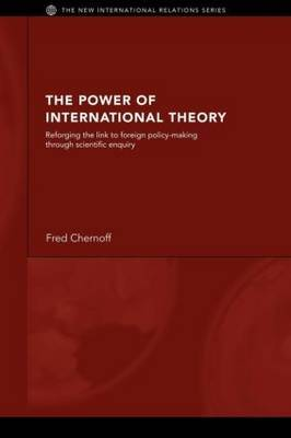 The Power of International Theory: Reforging the Link to Foreign Policy-Making Through Scientific Enquiry