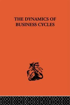 The Dynamics of Business Cycles: A Study in Economic Fluctuations