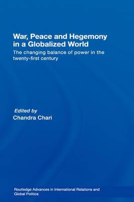 War, Peace and Hegemony in a Globalized World: The Changing Balance of Power in the Twenty-First Century