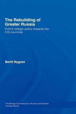 The Rebuilding of Greater Russia: Putin's Foreign Policy Towards the CIS Countries