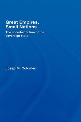 Great Empires, Small Nations: The Uncertain Future of the Sovereign State