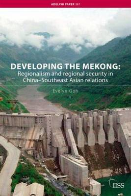 Developing the Mekong: Regionalism and Regional Security in China-Southeast Asian Relations