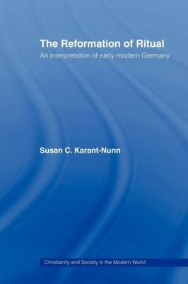 The Reformation of Ritual: An Interpretation of Early Modern Germany