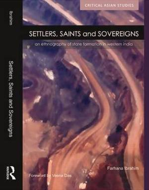 Settlers, Saints and Sovereigns: An Ethnography of State Formation in Western India
