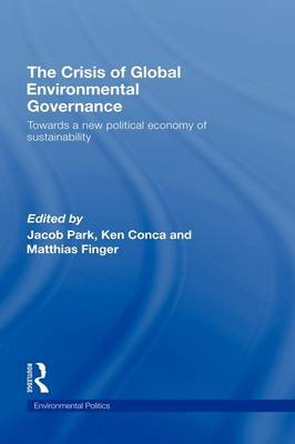 The Crisis of Global Environmental Governance: Towards a New Political Economy of Sustainability