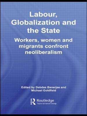 Labor, Globalization and the State: Workers, Women and Migrants Confront Neoliberalism