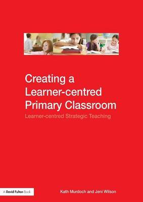 Creating a Learner-Centred Primary Classroom: Learner-Centered Strategic Teaching