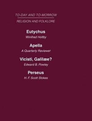 Today and Tomorrow: Eutychus, or the Future of the Pulpit Apella or the Future of the Jews Vicisti, Galilaee? Perseus, of Dragons: Volume 17: Religion and Folklore