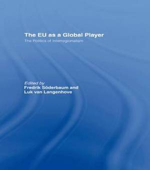 The EU as a Global Player: The Politics of Interregionalism