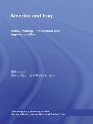 America and Iraq: Policy-Making, Intervention and Regional Politics