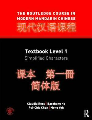 The Routledge Course in Modern Mandarin Chinese: Level 1: Textbook, Simplified Characters