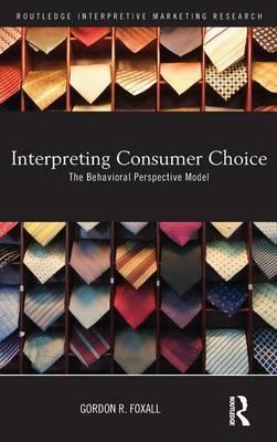 Interpreting Consumer Choice: The Behavioural Perspective Model