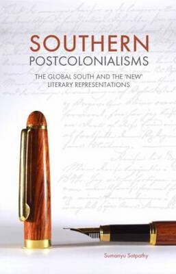 Southern Postcolonialisms: The Global South and the 'New' Literary Representations