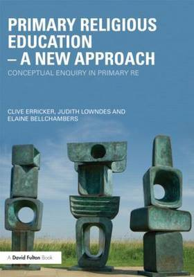 Primary Religious Education - A New Approach: Conceptual Enquiry in Primary RE