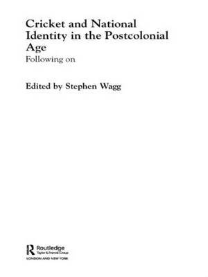 Cricket and National Identity in the Postcolonial Age: Following On