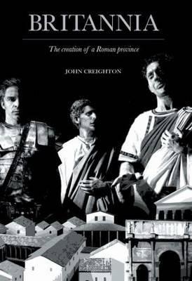 Britannia: The Creation of a Roman Province