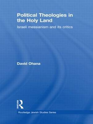 Political Theologies in the Holy Land: Israeli Messianism and its Critics