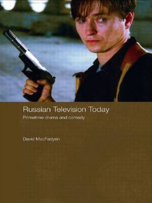 Russian Television Today: Primetime Drama and Comedy