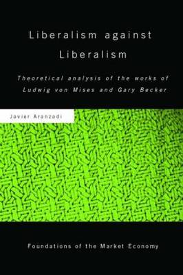 Liberalism Against Liberalism: Theoretical Analysis of the Works of Ludwig von Mises and Gary Becker