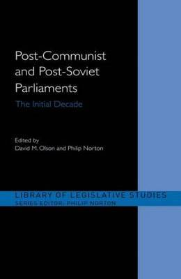 Post-Communist and Post-Soviet Parliaments: The Initial Decade