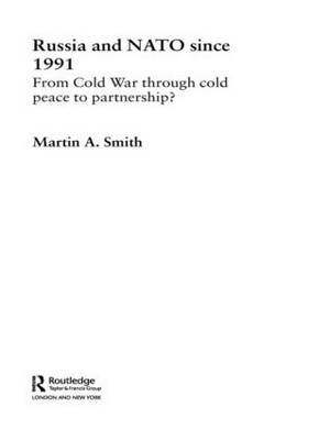 Russia and NATO Since 1991: From Cold War Through Cold Peace to Partnership?