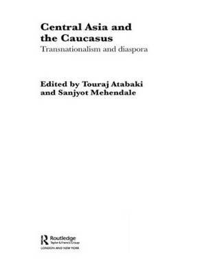 Central Asia and the Caucasus: Transnationalism and Diaspora