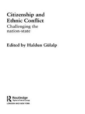 Citizenship and Ethnic Conflict: Challenging the Nation-State