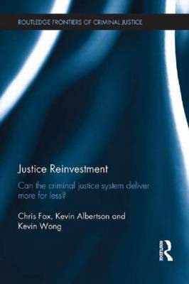 Justice Reinvestment: Can the Criminal Justice System Deliver More for Less?
