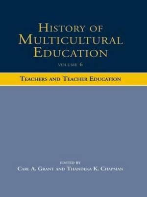 History of Multicultural Education: Teachers and Teacher Education: Volume 6