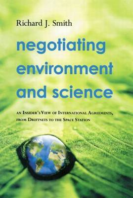 Negotiating Environment and Science: An Insider's View of International Agreements, from Driftnets to the Space Station