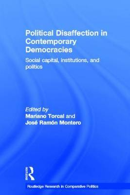 Political Disaffection in Contemporary Democracies: Social Capital, Institutions and Politics