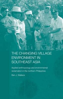 The Changing Village Environment in Southeast Asia: Applied Anthropology and Environmental Reclamation in the Northern Philippines