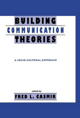 Building Communication Theories: A Socio/Cultural Approach