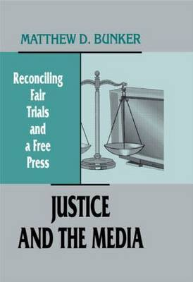 Justice and the Media: Reconciling Fair Trials and a Free Press