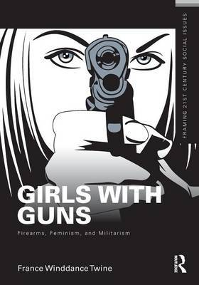 Girls with Guns: Firearms, Feminism, and Militarism