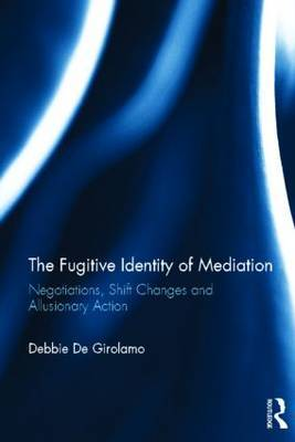 The Fugitive Identity of  Mediation: Negotiations, Shift Changes and Allusionary Action