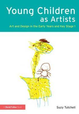 Young Children as Artists: Art and Design in the Early Years and Key Stage 1