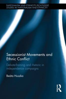 Secessionist Movements and Ethnic Conflict: Debate-Framing and Rhetoric in Independence Campaigns