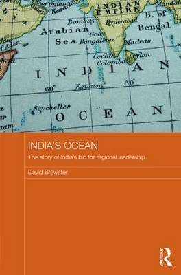 India's Ocean: The Story of India's Bid for Regional Leadership