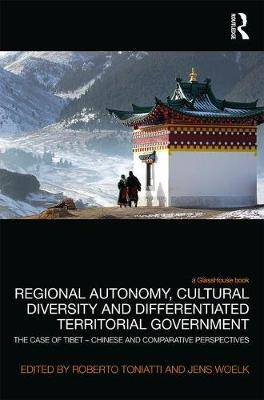 Regional Autonomy, Cultural Diversity and Differentiated Territorial Government: The Case of Tibet - Chinese and Comparative Perspectives