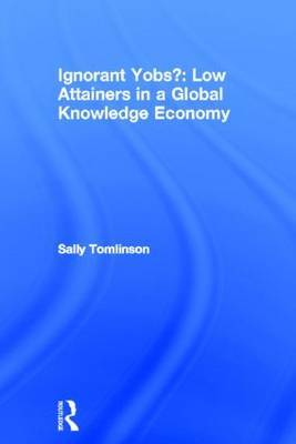 Ignorant Yobs?: Low Attainers in a Global Knowledge Economy
